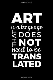 Art Is A Languaguage That Does Not Need To Be Translated: Blank Lined Notebook ( Art) Black