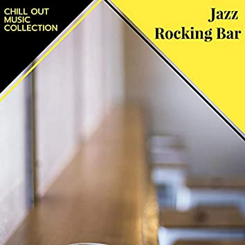 Jazz Rocking Bar - Chill Out Music Collection