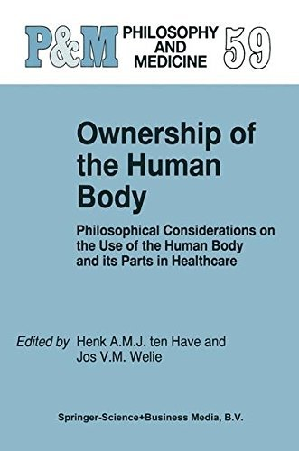 Ownership of the Human Body: Philosophical Considerations on the Use of the Human Body and its Parts in Healthcare (Philosophy and Medicine Book 59)