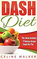 Dash Diet: Dash Diet 77+ Delicious Recipes With a Simple Diet Plan
