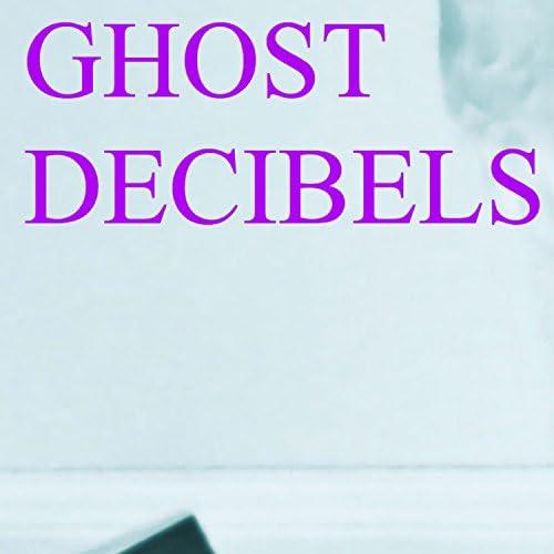 Ghost Decibels