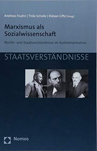 Marxismus als Sozialwissenschaft: Rechts- und Staatsverständnisse im Austromarxismus (Staatsverstandnisse, Band 115)