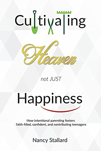 Cultivating Heaven not just Happiness: How intentional parenting fosters faith-filled, confident and
