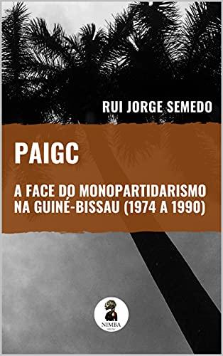 PAIGC – A FACE DO MONOPARTIDARISMO NA GUINÉ-BISSAU (1974 A 1990)