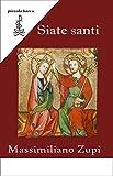 Siate santi: Commento ai Vangeli del giorno di Solennità, Feste e Memorie (Rematori della Parola Vol. 7) (Italian Edition)