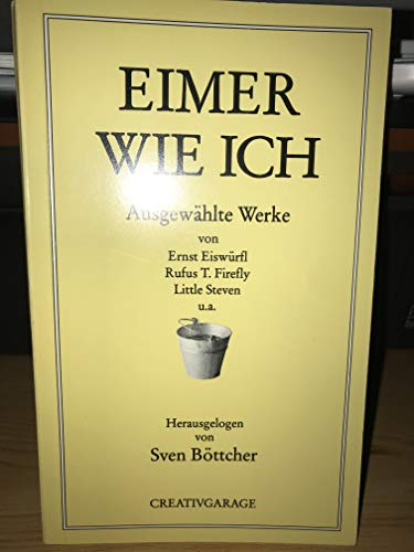 Eimer wie ich. Ausgewählte Werke von Ernst Eiswuerfl, Rufus T. Firefly, Little Stephen u.a