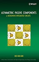 Asymmetric Passive Components in Microwave Integrated Circuits (Wiley Series in Microwave and Optical Engineering)