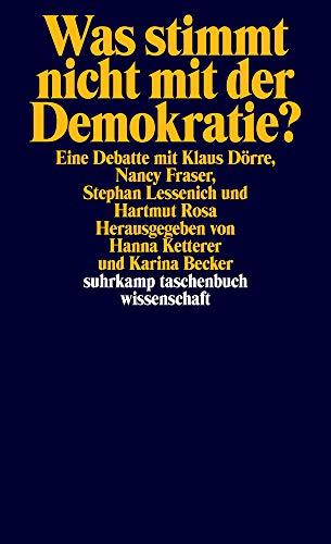 Was stimmt nicht mit der Demokratie?: Eine Debatte mit Klaus Dörre, Nancy Fraser, Stephan Lessenich und Hartmut Rosa