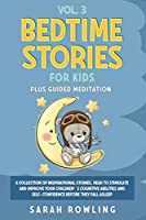 Bedtime Stories for Kids Vol. 3: A Collection of Inspirational Stories, Read to Stimulate and Improve Your Children's Cognitive Abilities and Self-Confidence Before They Fall Asleep