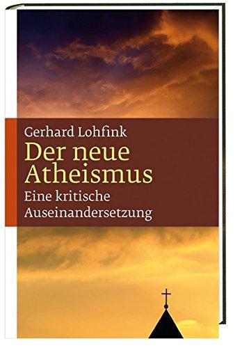 Der neue Atheismus: Eine kritische Auseinandersetzung