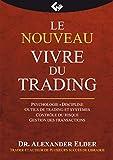 Le nouveau Vivre du Trading: Psychologie - Discipline - Outils de trading et systme - Contrle du risque - Gestion des transactions