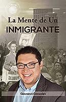 La Mente de Un Inmigrante (Spanish Edition)
