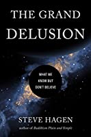 The Grand Delusion: What We Know But Don't Believe Front Cover
