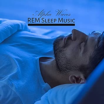 Alpha Waves REM Sleep Music: Atmosphere for Deep Sleep, Long Dreaming