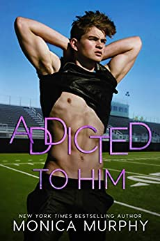Addicted To Him: A Bad Boy Sports Romance (The Callahans) by [Monica Murphy]