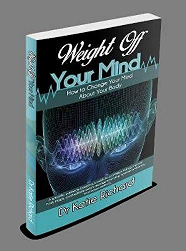 Weight Off Your Mind: How to Change Your Mind About Your Body