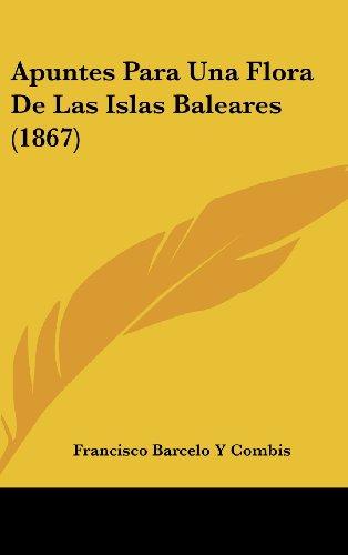 Apuntes Para Una Flora De Las Islas Baleares (1867)