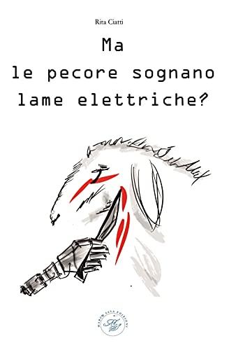 Ma le pecore sognano lame elettriche? Saggio animalista