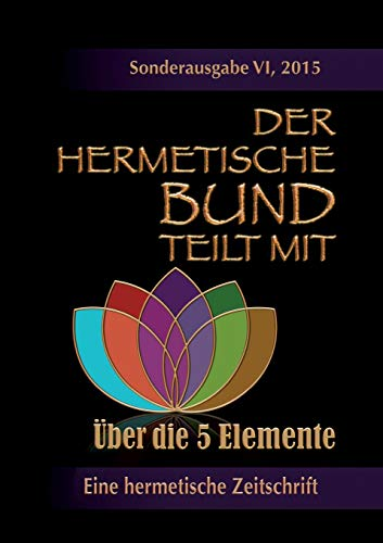 Der hermetische Bund teilt mit: Sonderausgabe VI/2105 : Über die 5 Elemente