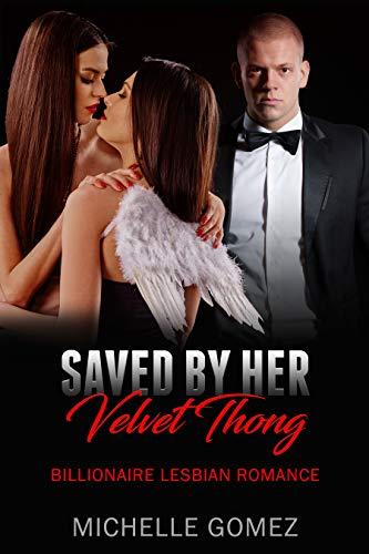 Saved By Her Velvet Thong (Billionaire Lesbian Romance Series Book 2)