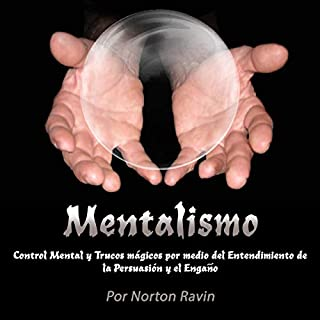 Mentalismo: Control Mental y Trucos mágicos por medio del Entendimiento de la Persuasión y el Engaño [Mentalism: Mental Control and Magic Tricks Through the Understanding of Persuasion and Deception] audiobook cover art