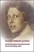 Zwischen Hoelderlin und Hitler: Die Schriftstellerin Imma Bodmershof und ihre Zeit (1895-1982)