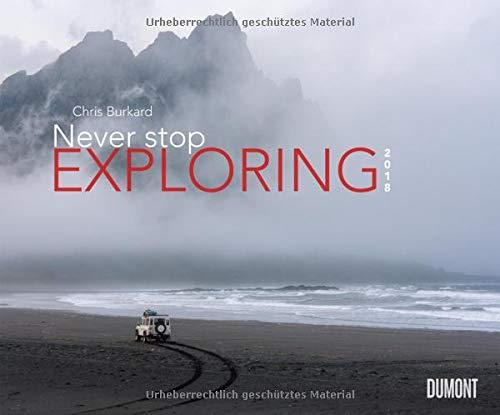 Never stop exploring 2018 – Outdoor-Extremsport-Fotografie – Von Chris Burkhard – Wandkalender 58,4 x 48,5 cm – Spiralbindung