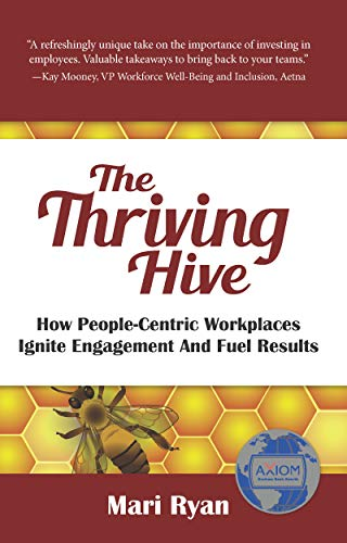 The Thriving Hive: How People-Centric Workplaces Ignite Engagement and Fuel Results by [Mari Ryan]
