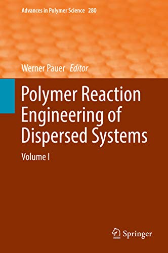 Polymer Reaction Engineering of Dispersed Systems: Volume I (Advances in Polymer Science Book 280) (English Edition)