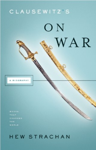 Clausewitz s On War: A Biography (Books That Changed the World)
