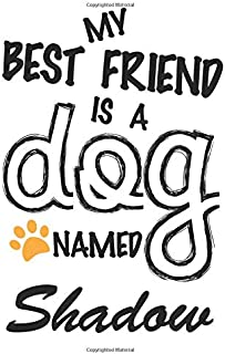 My Best Friend Is A Dog Named Shadow: Best and Great Gift for Dogs Lovers Owners | Funny Dog Lover Gift Journal Notebook |...