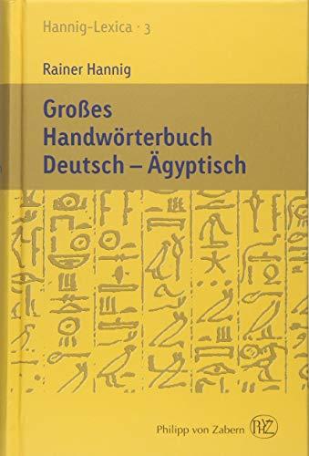 Großes Handwörterbuch Deutsch - Ägyptisch: Hannig-Lexica 3 (Kulturgeschichte der Antiken Welt)