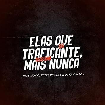 Elas Que Os Traficante, Mais Nunca Assumi (feat. Mc Movic, Mc Eros & Mc wesley)