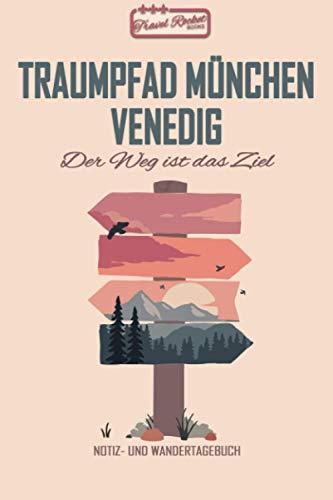 Traumpfad München Venedig - Der Weg Ist Das Ziel: Notiz- und Wandertagebuch zum Eintragen und Ausfüllen für Wanderungen, Bergwandern, Klettertouren ... | Tolles Geschenk für Wanderer | Wanderurlaub