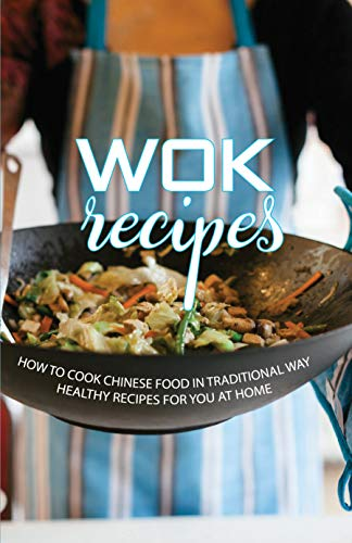 Wok Recipes: How To Cook Chinese Food In Traditional Way, Healthy Recipes For You At Home: Chinese Cookbook (English Edition)