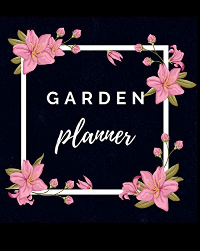 Garden Planner: Planting, Growing, Gardening | Start and Sustain a Thriving Garden's | Floral Design | Weekly and Monthly