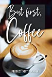 But First, Coffee: Productivity Planner • Organiser • Diary for coffee addicts