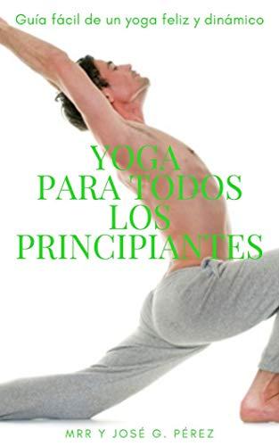 YOGA PARA TODOS LOS PRINCIPIANTES (Spanish Edition)