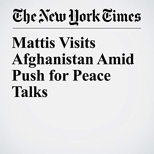 Mattis Visits Afghanistan Amid Push for Peace Talks copertina