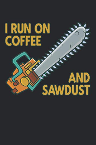 I Run On Coffee And Sawdust: Funny Logger Arborist Chainsaw Graph Paper Composition Notebook to Take Notes at Work. Grid, Squared, Quad Ruled. Bullet ... To-Do-List or Journal For Men and Women.