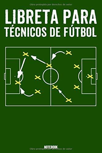 Libreta Para Técnicos De Fútbol Notebook: Entrenador Block Football for Soccer Configurar Entrenador de Fútbol Libro A5 Entrenador de Accesorios de ... de Fútbol de Regalo Niños 120 Páginas