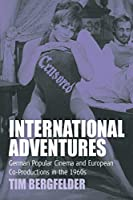 International Adventures: German Popular Cinema and European Co-Productions in the 1960s (Film Europa, 2)