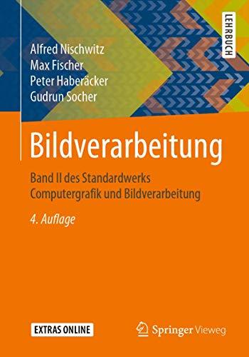 Bildverarbeitung: Band II des Standardwerks Computergrafik und Bildverarbeitung