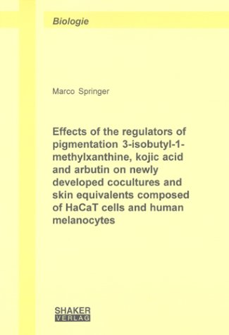 Effects of the regulators of pigmentation 3-isobutyl-1-methylxanthine, kojic acid and arbutin on newly developed cocultures and skin equivalents ... human melanocytes (Berichte aus der Biologie)