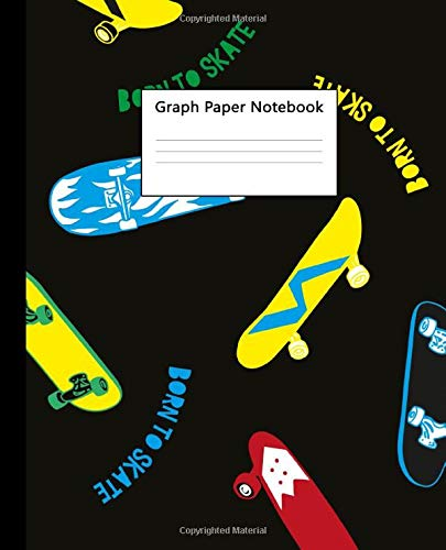 "Graph Paper Notebook: Quad Ruled Composition Book 5x5 inch (.20"") for School & College - Squared Journal with 100 Pages Graphing Paper - Born To Skate! Awesome Extreme Sport Print"