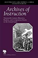 Archives Of Instruction: Nineteenth-century Rhetorics, Readers, And Composition Books In The United States (Studies in Writing and Rhetoric)