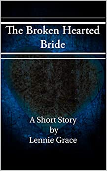 The Broken Hearted Bride by [Lennie Grace]
