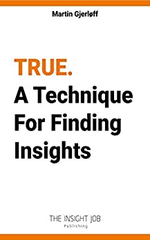 TRUE: A Technique For Finding Insights. by [Martin Gjerløff]