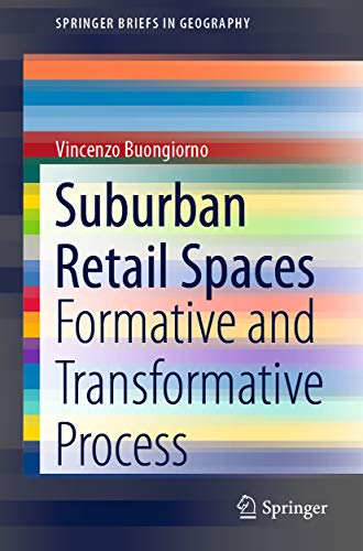 Suburban Retail Spaces: Formative and Transformative Process (SpringerBriefs in Geography) (English Edition)