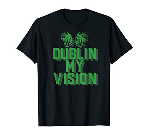 DUBLIN MY VISION Irisches Bier trinken Meme St. Patricks Day T-Shirt